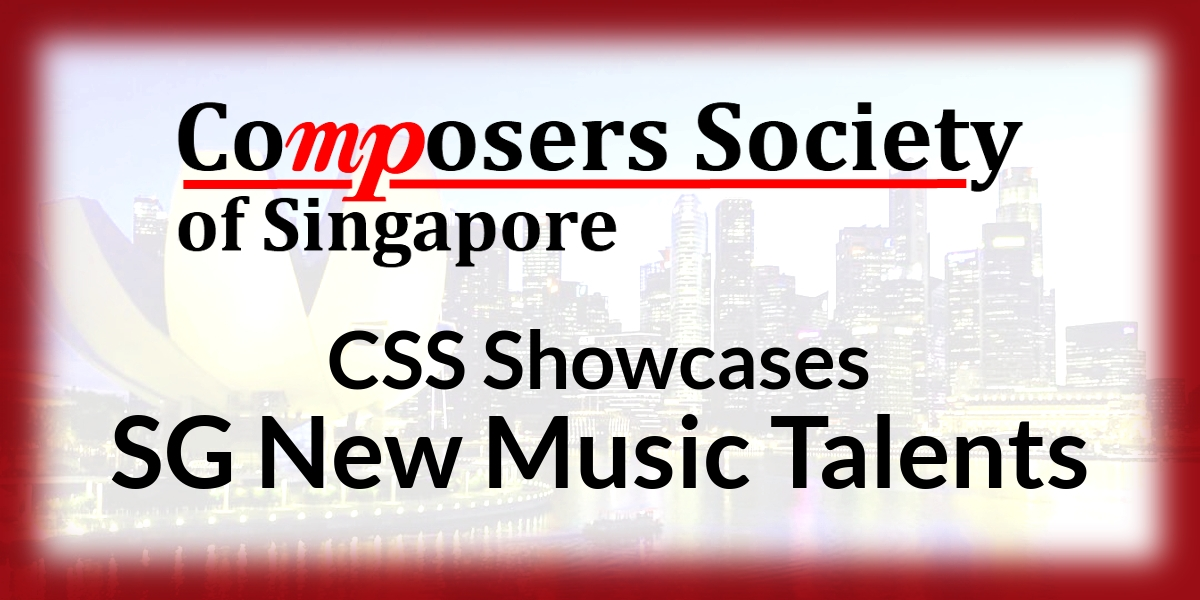 Reminder: Call for Scores for CSS Showcases SG New Music Talents